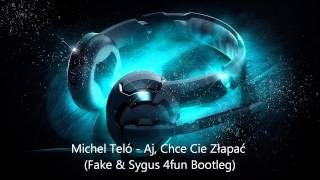 Michel Teló   Aj, Chce Cie Złapać (Fake & Sygus 4fun Bootleg)