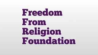 Freedom From Religion Foundation meaning and pronunciation