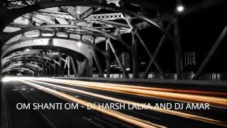 Om Shanti Om - DJ Harsh & DJ Amar