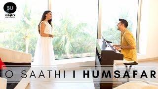 O Saathi (Baaghi 2) Atif Aslam | Humsafar - Singh'sUnplugged Cover Mashup (Ft. Kuhu)