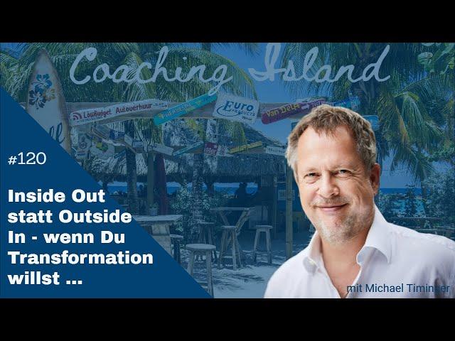 Coaching Island #120: Inside Out statt Outside In