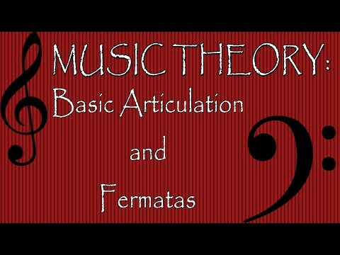 Music Theory: Basic Articulation and Fermatas
