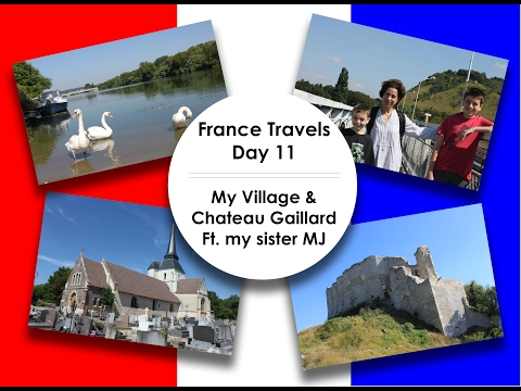France Travels - Day 11 || My Village  and Chateau Gaillard ft.  my sister MJ ||