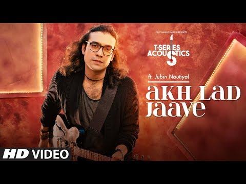 Akh Lad Jaa Song | T-Series Acoustics | JUBIN NAUTIYAL | Loveyatri