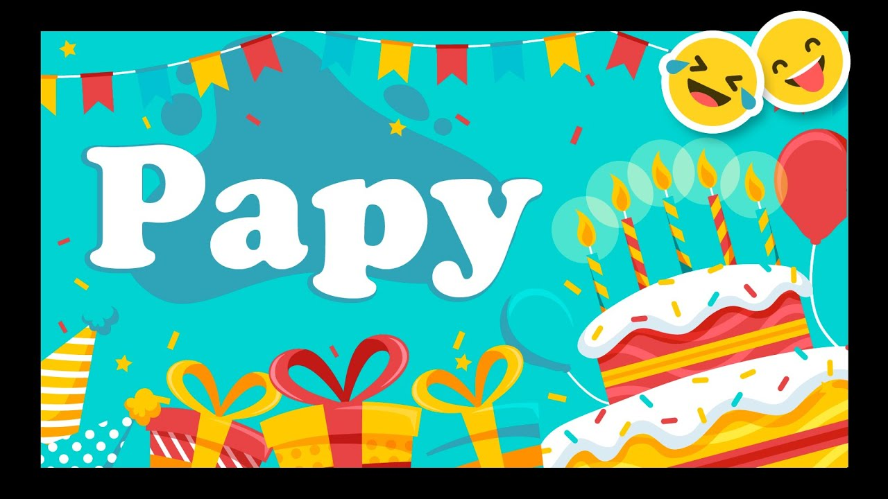 Joyeux Anniversaire Papy Happy Birthday Youtube