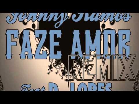Johnny Ramos - Faze Amor Remix ft. D. Lopes