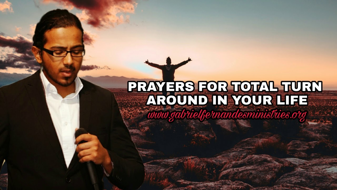 Powerful prayers for total turn around in your life by Evangelist Gabriel Fernandes