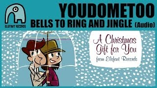 YOUDOMETOO - Bells To Ring And Jingle [Audio]