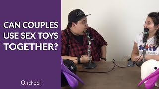 O.school - Can Couples Use Sex Toys Together?