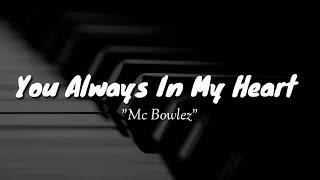 You Always In My Heart [LIRIK] - Mc Bowlez