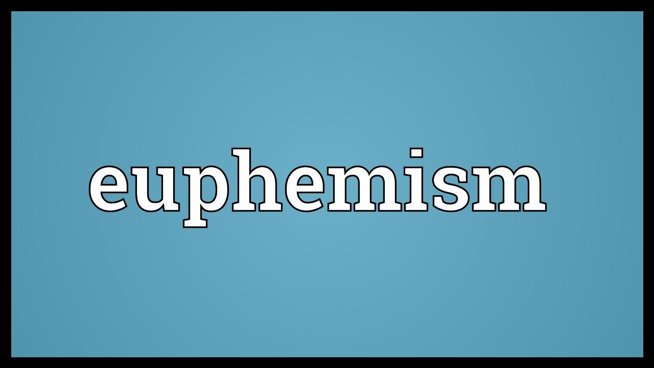 what is euphemism Psychology definition of euphemism: substituting a inoffensive word for a offensive or unpleasantly direct word.