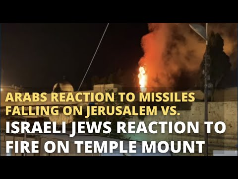 Arabs Reaction to Missiles Falling on Jerusalem vs. Israeli Jews Reaction to Fire on Temple Mount