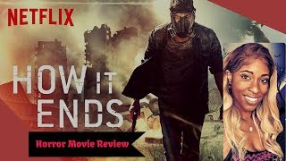 How It Ends (Netflix) - Horror Movie Review