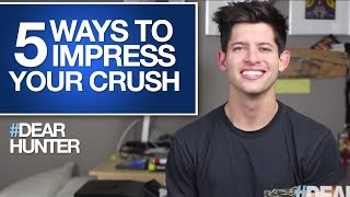 5 WAYS TO IMPRESS YOUR CRUSH | #DearHunter
