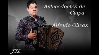 ANTECEDENTES DE CULPA - ALFREDO OLIVAS (LETRA)