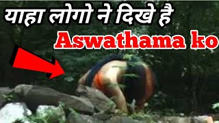 Aswathama is Still Alive since 5000 years