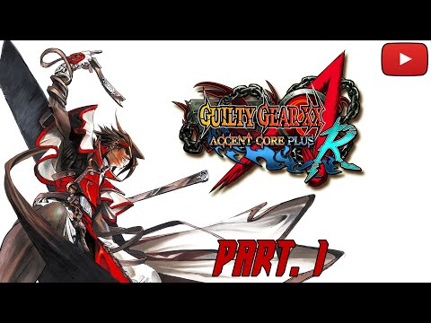 Guilty Gear XX Accent Core Plus R pt. 1! |