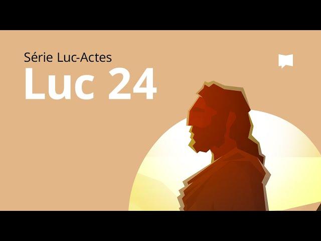 L'Évangile selon Luc Ch. 24