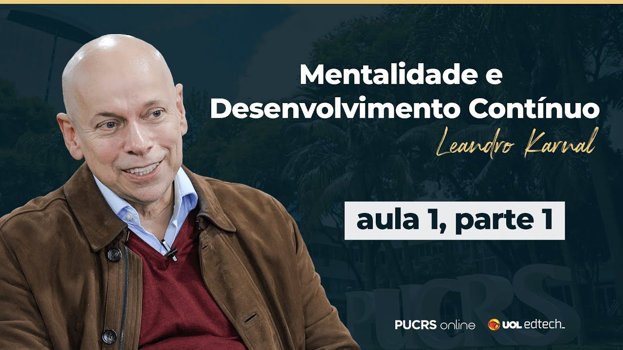 Mentalidade De Desenvolvimento Continuo Leandro Karnal Exclusivo Pucrs Online Aula 1 Parte 1 Youtube