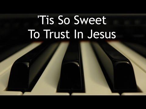'Tis So Sweet to Trust in Jesus - piano instrumental hymn with lyrics