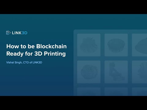How to be Blockchain Ready for 3D Printing | LINK3D Webinar