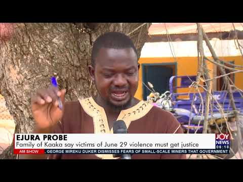 EJURA Probe: Family of Kaaka say victims of June 29 violence must get justice - AM News (23-7-21)