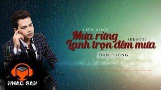 LK Mưa Rừng - Lạnh Trọn Đêm Mưa (Remix) | Đan Phong