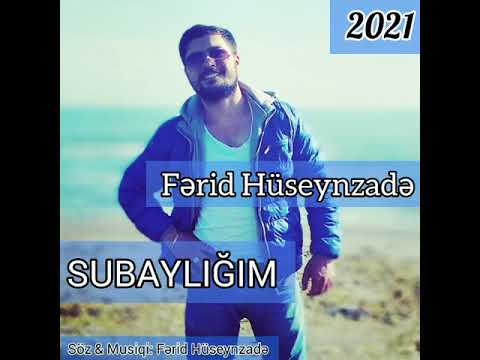 Download Ferid Huseynzade - Subayliğim 2021 Yeni Versiyada