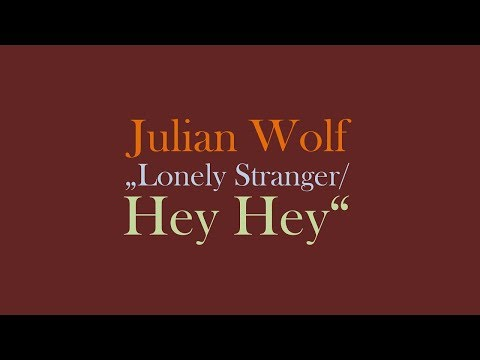 Julian Wolf - Lonely Stranger / Hey Hey (from Demos & Covers)