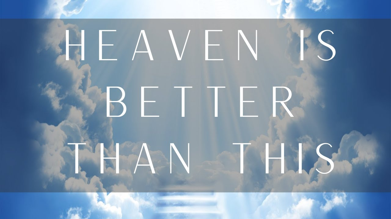 Heaven Is Better Than This Part I - Sunday Morning - August 23, 2020 - Pastor McEachron