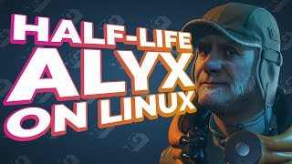 Half-Life: Alyx coming to LINUX SOON!