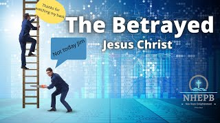 The Sting Of Betrayal! - What The Betrayal Of Jesus Teaches Us - Sunday Sermon - NHEPB