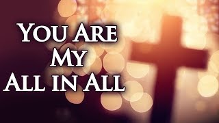 you are my all in all with lyrics christian hymns songs