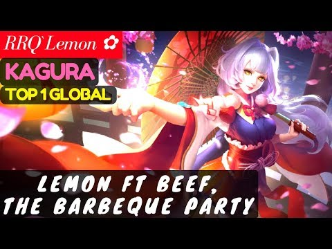 Lemon ft Beef, The Barbeque Party [Top Global 1 Kagura] | RRQ`Lemon ✿ Kagura Gameplay And Build #23