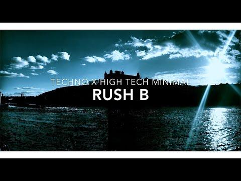 'RUSH B' - TECHNO AND HIGH TECH MINIMAL MIX
