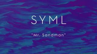 SYML - Mr  Sandman (Audio)