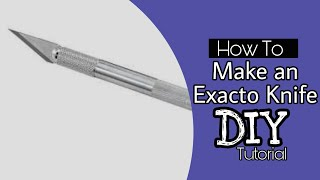 How to make a exacto knife..