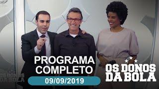 Os Donos da Bola - 09/09/2019 - Programa completo