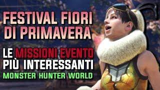 FESTIVAL FIORI DI PRIMAVERA - QUALI MISSIONI AFFRONTARE? Monster Hunter World !
