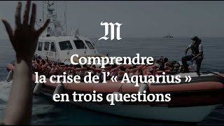 Comprendre la crise de l'« Aquarius » en trois questions
