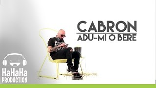Cabron - Adu-mi o bere Lyric video HD