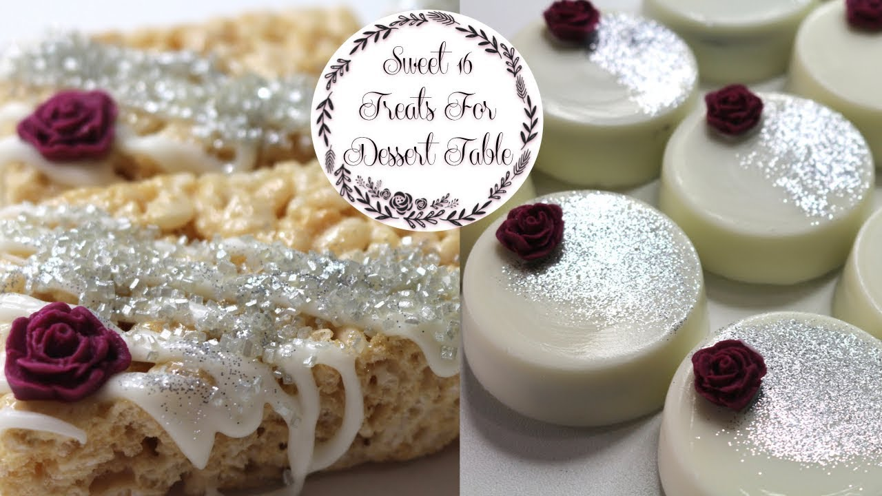 Sweet 16 Treat Ideas For Dessert Table Youtube