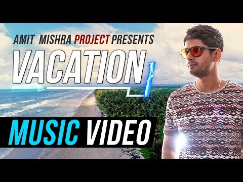 Vacation | Music Video | Amit Mishra Project