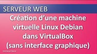 002 - Serveur WEB - Installer Linux Debian sans interface graphique dans virtual box