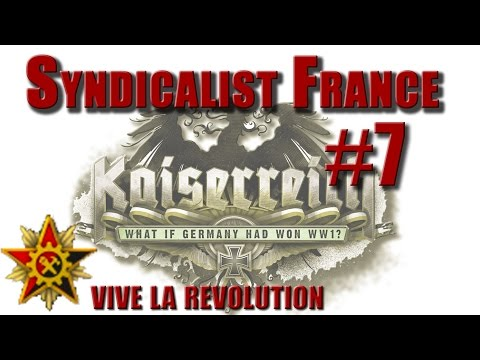 Hearts of Iron 4 -  Kaiserreich - Syndicalist France - 7