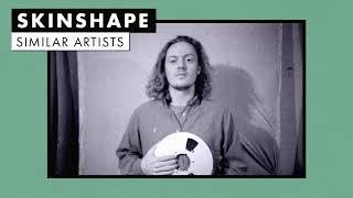 Music like Skinshape | Similar Artists Playlist