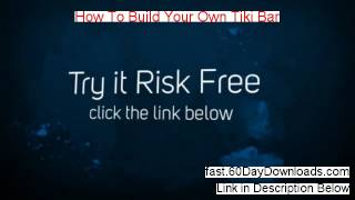 How To Build Your Own Tiki Bar 2014 (my Review And Instant Access)