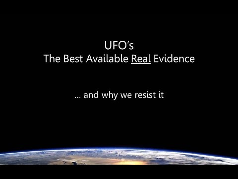UFOs The Best Available Real Evidence & Why We Resist It - Scientific Studies