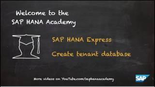 SAP HANA Academy - SAP HANA Express: Setup - Create Tenant Database [1.0 SPS 12]