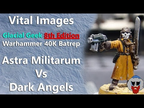 Astra Militarum VS Dark Angels - 8th Edition Warhammer 40K Batrep - 1,500pts